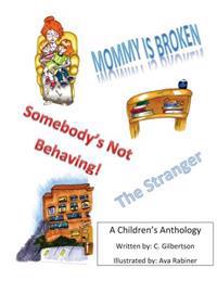 Mommy Is Broken, Somebody's Not Behaving, the Stranger: A Children's Anthology