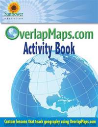 Overlapmaps.com Activity Book: Custom Lessons Teach Geography Using Overlapmaps.Com!