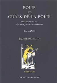 Folie Et Cures de La Folie Chez Les Medecins de L'Antiquite Greco-Romaine: La Manie
