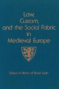 Law, Custom, and the Social Fabric in Medieval Europe