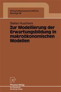 Zur Modellierung Der Erwartungsbildung in Makroökonomischen Modellen