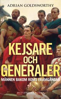 Kejsare och generaler : männen bakom Roms framgångar