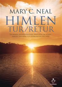 Himlen tur/retur : en läkares häpnadsväckande berättelse om döden, himlen, änglarna och återkomsten till livet