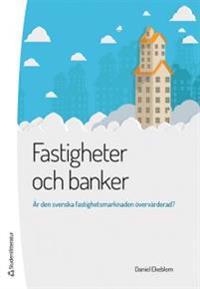 Fastigheter och banker - Är den svenska fastighetsmarknaden övervärderad?