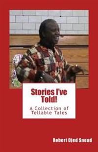 Stories I've Told!: A Collection of Tellable Tales