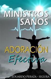Ministros Sanos, Adoracion Efectiva