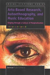 Arts-based Research, Autoethnography, and Music Education