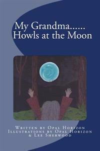 My Grandma....Howls at the Moon