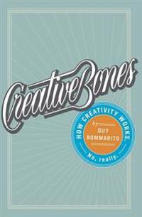 Creative Bones: How Creativity Works. No, Really.