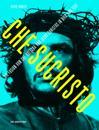 Chesucristo: Die Fusion Von Che Guevara Und Jesus Christus in Bild Und Text