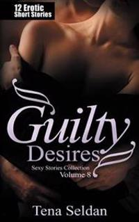 Guilty Desires: 12 Erotic Short Stories