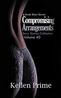 Compromising Arrangements: 6 Erotic Short Stories