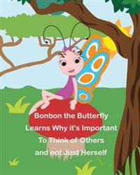 Bonbon the Butterfly Learns Why It's Important to Think of Others and Not Just Herself