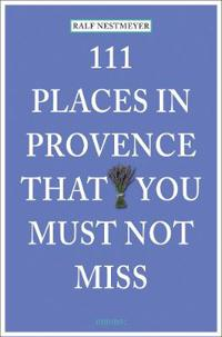 111 Places in Provence That You Must Not Miss