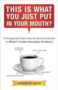 This Is What You Just Put in Your Mouth?: From Eggnog to Beef Jerky, the Surprising Secrets