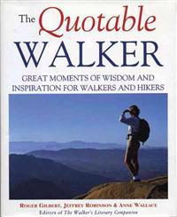 The Quotable Walker: Great Moments of Wisdom and Inspiration for Walkers and Hikers