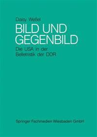 Bild Und Gegenbild: Die USA in Der Belletristik Der Sbz Und Der Ddr (Bis 1987)