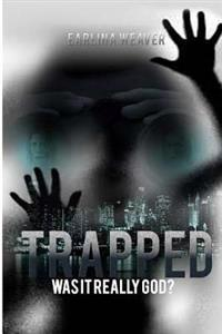 Trapped: Was It Really God
