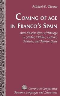 Coming of Age in Franco's Spain: Anti-Fascist Rites of Passage in Sender, Delibes, Laforet, Matute, and Martín Gaite