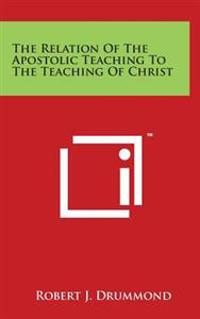 The Relation of the Apostolic Teaching to the Teaching of Christ
