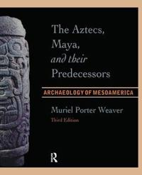 The Aztecs, Maya, and Their Predecessors