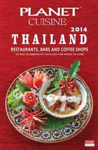 Planet Cuisine Thailand 2014: The Most Recommended Restaurants, Bars and Coffe Shops by Travellers from Around the Globe