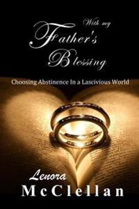 With My Father's Blessing: Choosing Abstinence in a Lascivious World