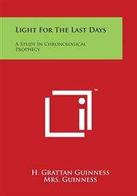 Light for the Last Days: A Study in Chronological Prophecy