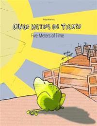 Cinco Metros de Tiempo/Five Meters of Time: Libro Infantil Ilustrado Espanol-Ingles (Edicion Bilingue)