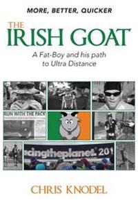 More, Better, Quicker -The Irish Goat: A Fat-Boy & His Path to Ultra-Distance