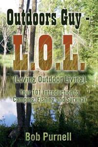 Outdoors Guy - L.O.L: (Loving Outdoor Living)