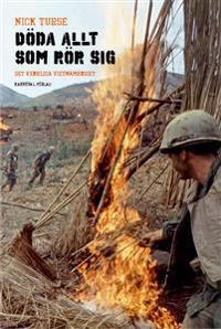 Döda allt som rör sig : det verkliga Vietnamkriget