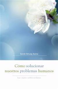 Camo Solucionar Nuestros Problemas Humanos (How to Solve Our Human Problems): Las Cuatro Nobles Verdades