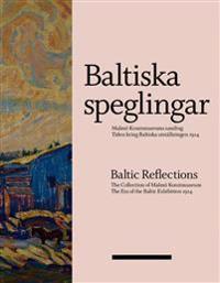 Baltiska speglingar : Malmö Konstmuseums samling - Tiden kring Baltiska utställningen 1914 / Baltic reflections : the collection of Malmö Konstmuseum - The era of the Baltic Exhibition 1914