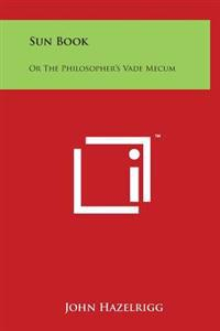 Sun Book: Or the Philosopher's Vade Mecum