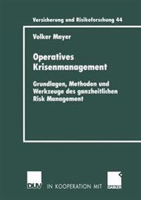 Operative Krisen Und Krisenmanagement. Ansätze Und Methoden Zur Sicherung Der Zielkontinuität Von Unternehmen Im Rahmen Ganzheitlicher Risk Management Konzepte