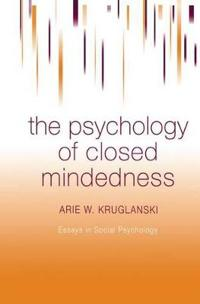 The Psychology of Closed Mindedness