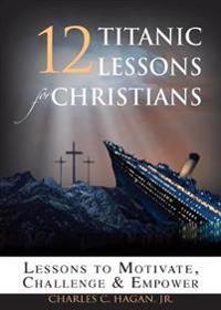 12 Titanic Lessons for Christians