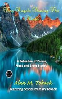 Two Angels Sharing: A Collection of Poems, Prose and Short Stories