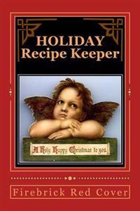 Holiday Recipe Keeper a Holy Happy Christmas to You: Blank Cookbook Formatted for Your Menu Choices Firebrick Red Cover