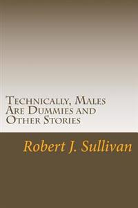 Technically, Males Are Dummies and Other Stories