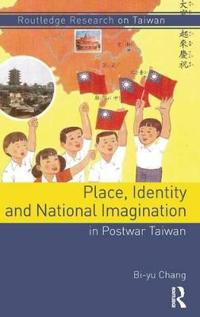 Place, Identity and National Imagination in Postwar Taiwan
