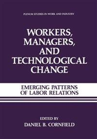 Workers, Managers, and Technological Change