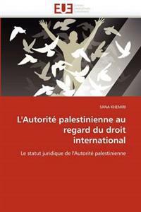 L''autorit� Palestinienne Au Regard Du Droit International