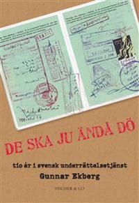 De ska ju ändå dö : tio år i en svensk underrättelsetjänst
