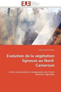 Evolution de La Vegetation Ligneuse Au Nord-Cameroun