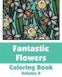 Fantastic Flowers Coloring Book (Volume 8)