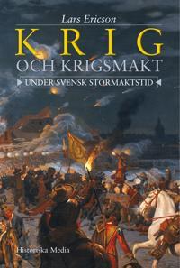 Krig och krigsmakt : under svensk stormaktstid