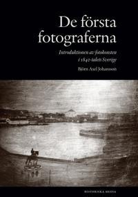 De första fotograferna: Introduktionen av fotokonsten i 1840-talets Sverige