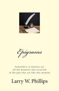 Epigrams: Somewhere in Memory Are All the Moments That Occurred in the Past That Are Like This Moment